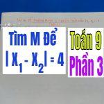 TÌM m ĐỂ PHƯƠNG TRÌNH CÓ NGHIỆM THỎA MÃN Ix1-x2I = 4 – Phần 3