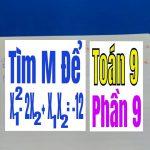 TÌM m ĐỂ PHƯƠNG TRÌNH CÓ NGHIỆM THỎA MÃN X12 – 2X2 + X1X2 = -12 – Phần 9