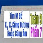 TÌM m ĐỂ PHƯƠNG TRÌNH CÓ NGHIỆM X1 X2 CÙNG DƯƠNG HOẶC CÙNG ÂM – Phần 7