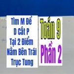 TÌM m ĐỂ ĐƯỜNG THẲNG d CẮT PARABOL p TẠI HAI ĐIỂM PHÂN BIỆT THỎA MÃN ĐIỀU KIỆN – Phần 2