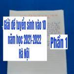Giải đề tuyển sinh vào 10 Hà Nội năm học 2021-2022 (phần 1)