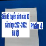 Giải đề tuyển sinh vào 10 Hà Nội năm học 2021-2022 (phần 4)