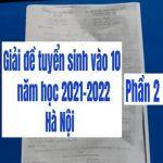Giải đề tuyển sinh vào 10 Hà Nội năm học 2021-2022 (phần 2)