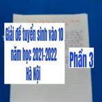 Giải đề tuyển sinh vào 10 Hà Nội năm học 2021-2022 (phần 3)